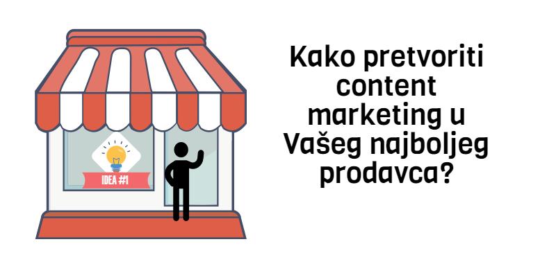 Kako pretvoriti content marketing u Vašeg najboljeg prodavca