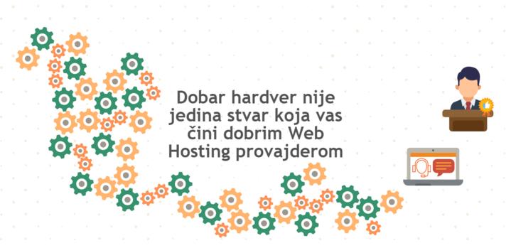 Dobar hardver nije jedina stvar koja vas čini dobrim Web Hosting provajderom