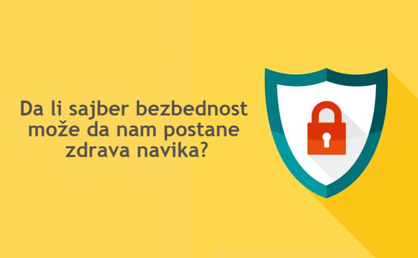 Da li sajber bezbednost može da nam postane zdrava navika?