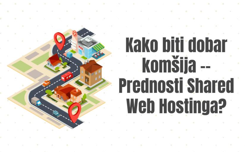 Kako biti dobar komšija — Prednosti Shared Web Hostinga?