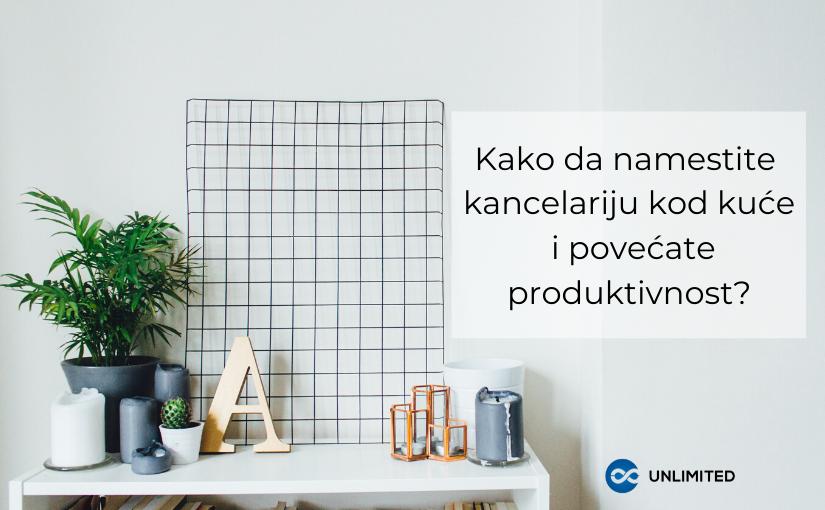 Kako da namestite kancelariju kod kuće i povećate produktivnost?