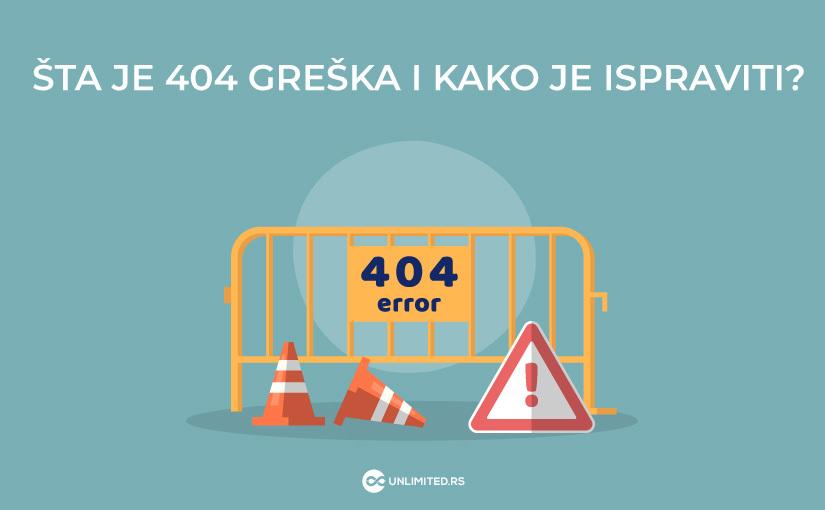 Šta je 404 greška i kako je ispraviti?